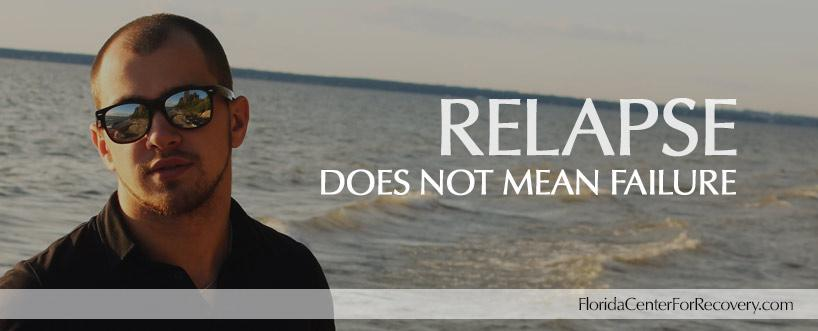 Why Relapse Does  Not Mean  Failure