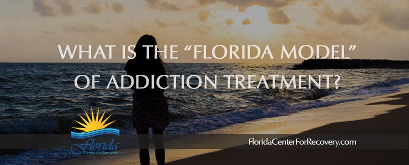 What is the Florida Model of Addiction Treatment
