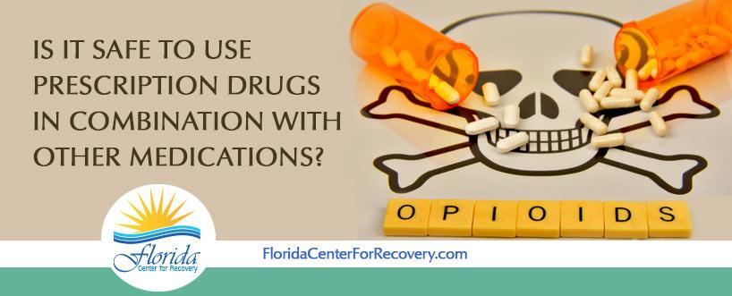 Is It safe to Use Prescription Drugs in Combination with  Over the Counter Medications or Alcohol?