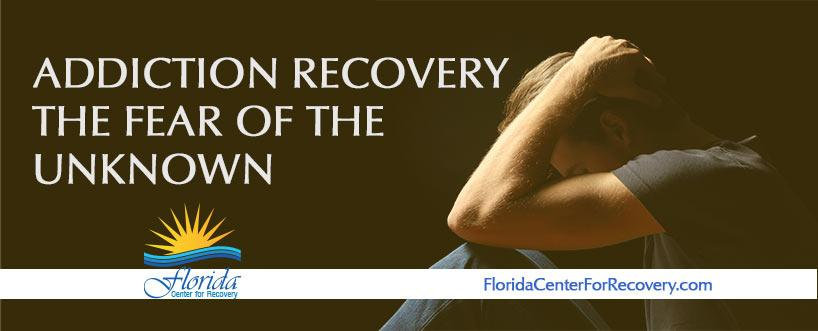 Addiction Recovery – The Fear of the Unknown