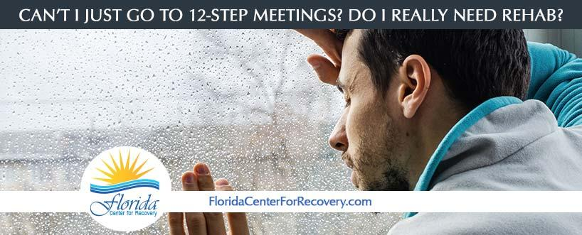 Can't I just go to 12-step meetings instead of Rehab?