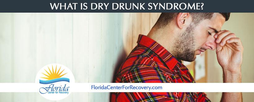 What is Dry Drunk Syndrome?