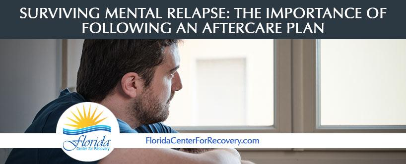 SURVIVING MENTAL RELAPSE: THE IMPORTANCE OF FOLLOWING AN AFTERCARE PLAN
