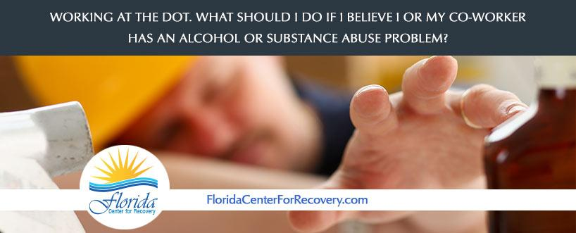 Working at the DOT – What should I do if I believe I or my co-worker has an alcohol or substance abuse problem?