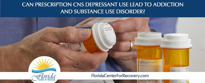 Can prescription CNS depressant use lead to addiction and substance use disorder?