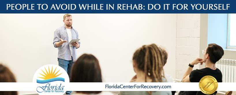 People to Avoid While In Rehab: Do It for Yourself