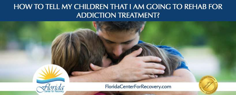 How to Tell My Children that I am Going to Rehab for Addiction Treatment?